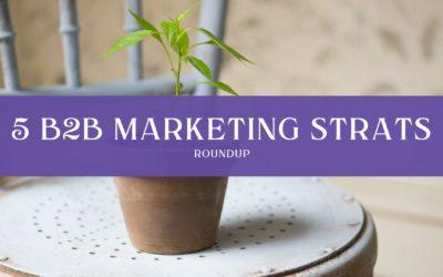 Roundup: Top 5 B2B Marketing Strategies