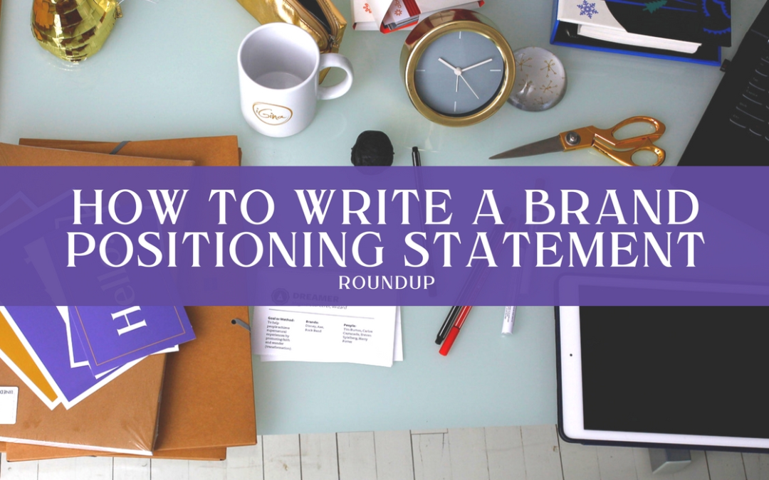 Roundup: How to write a brand positioning statement