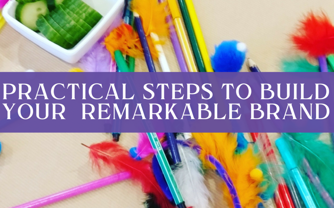 Practical Steps to Build Your Very Own Remarkable Brand