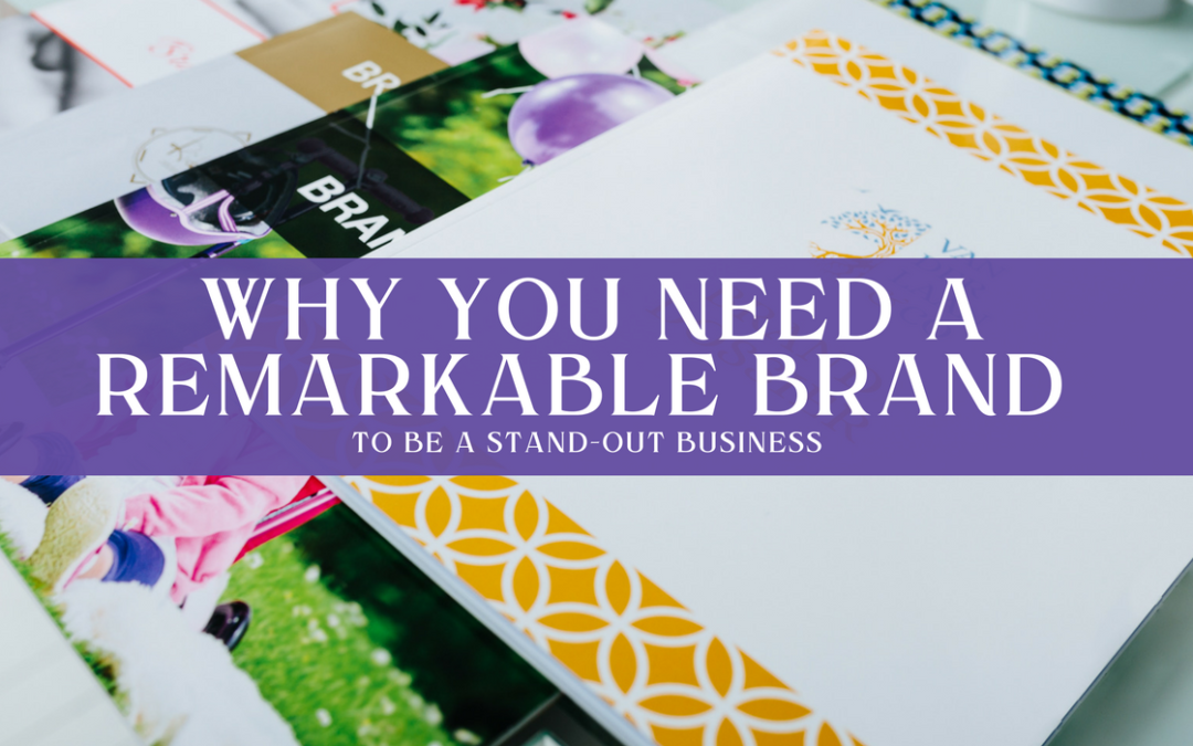 Why you need a remarkable brand to manifest a stand-out business