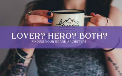 Lover? Hero? Both? Finding your Brand Archetype