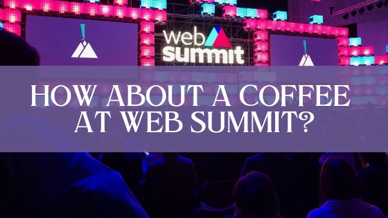 How about a coffee at Web Summit?