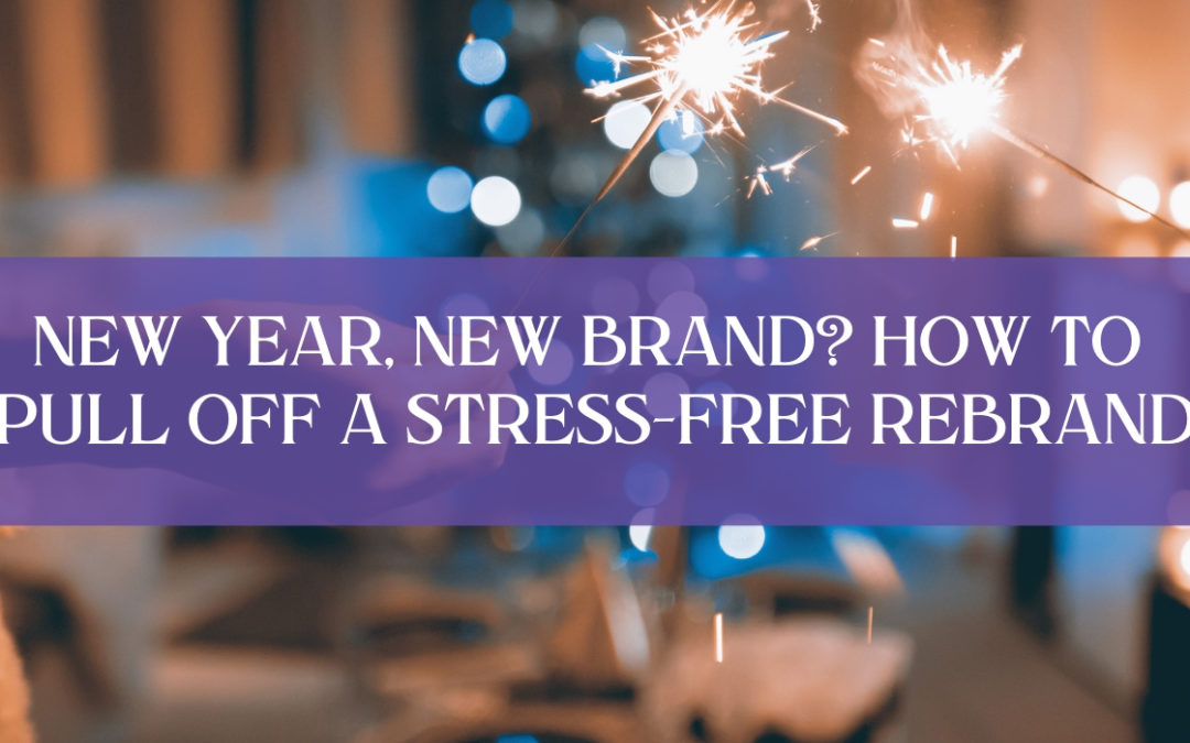 New Year, New Brand? How to pull off a stress-free rebrand