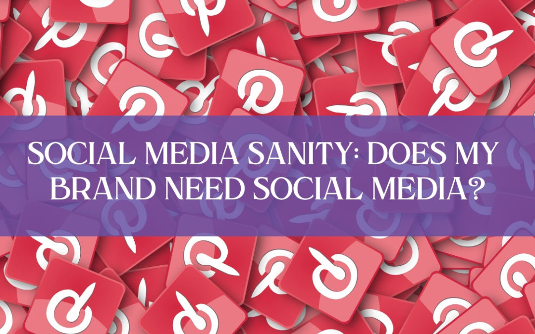 SOCIAL MEDIA SANITY: DOES MY BRAND NEED SOCIAL MEDIA?