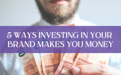 5 ways investing in your brand makes you money