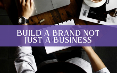 Build A Brand, Not Just A Business