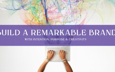 Build a Remarkable Brand with Intention, Purpose and Creativity