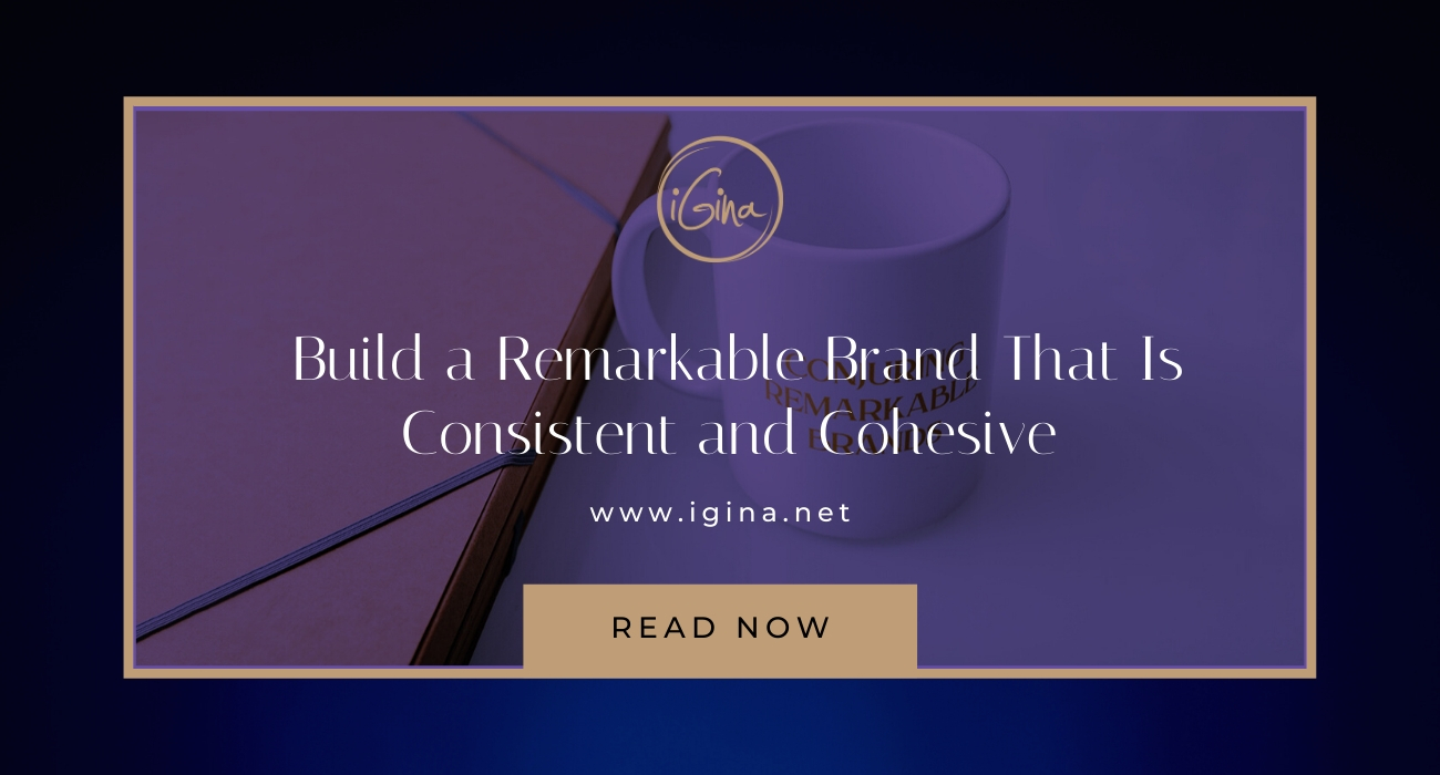 Build a Remarkable Brand that Is Consistent and Cohesive