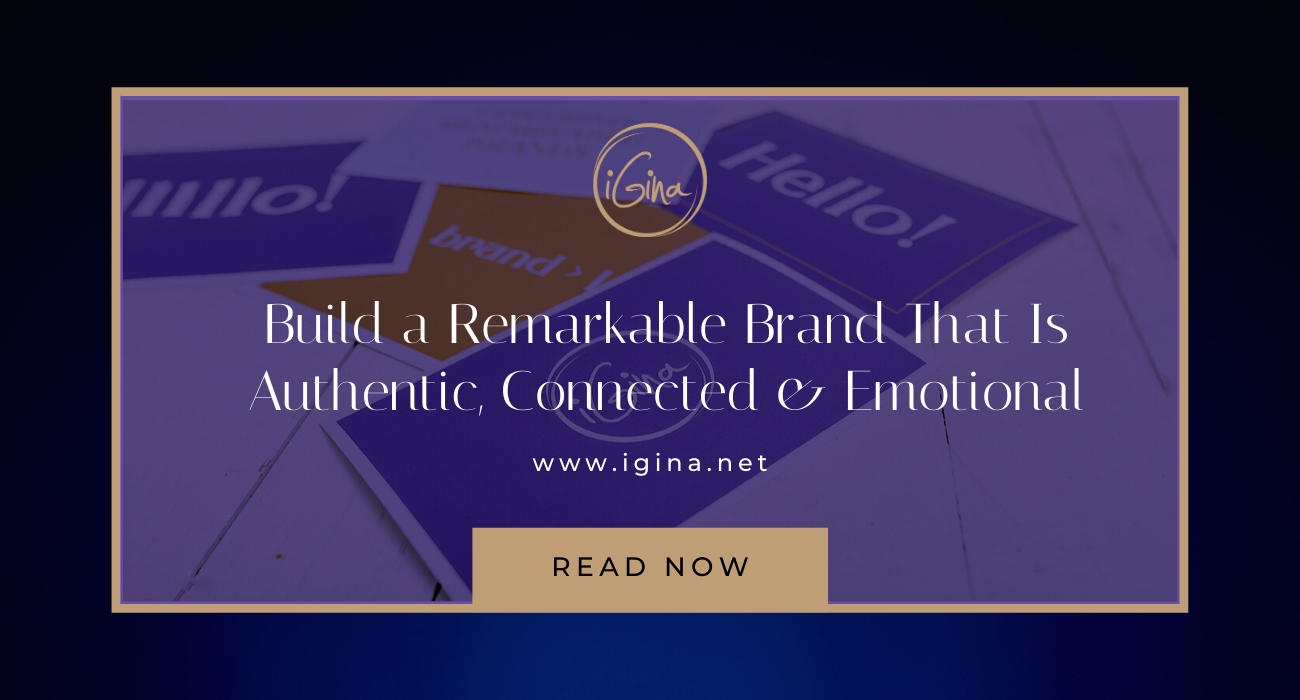 Build a Remarkable Brand That is Authentic, Connected and Emotional